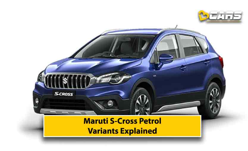 Maruti Suzuki S-Cross Petrol Variants Explained